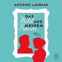 Das Bild aus meinem Traum, 3 Audio-CDs, Antoine Laurain