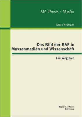 Das Bild der RAF in Massenmedien und Wissenschaft: Ein Vergleich, André Neumann