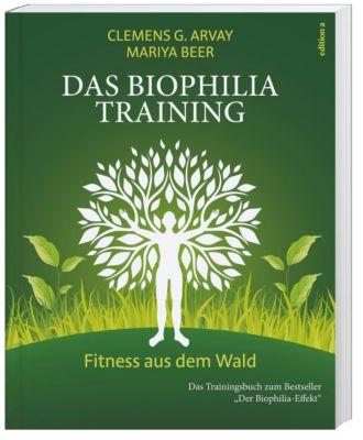 Das Biophilia-Training, Clemens G. Arvay, Mariya Beer