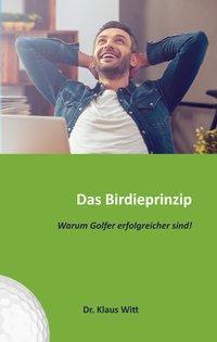 Das Birdieprinzip - Klaus Witt |