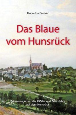 Das Blaue vom Hunsrück - Hubertus Becker |