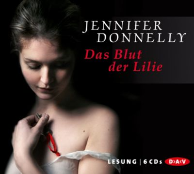 Das Blut der Lilie, 6 Audio-CDs, Jennifer Donnelly