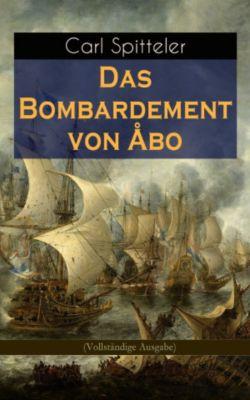 Das Bombardement von Åbo (Vollständige Ausgabe), Carl Spitteler