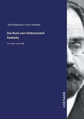 Das Buch vom Feldmarschall Radetsky - Franz Johseph Schneidawind |