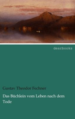 Das Büchlein vom Leben nach dem Tode - Gustav Theodor Fechner |