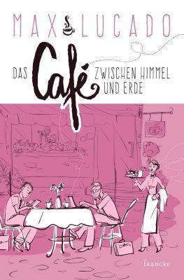 Das Café zwischen Himmel und Erde - Max Lucado  