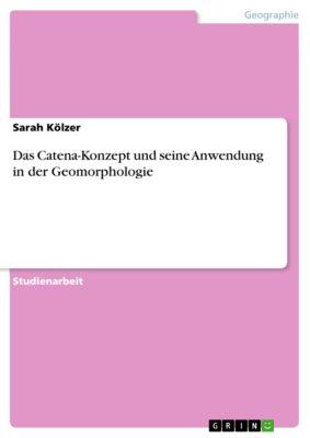 Das Catena-Konzept und seine Anwendung in der Geomorphologie, Sarah Kölzer