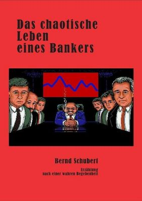 Das chaotische Leben eines Bankers, Bernd Schubert