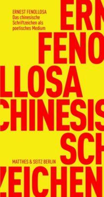 Das chinesische Schriftzeichen als poetisches Medium, Ernest Fenollosa