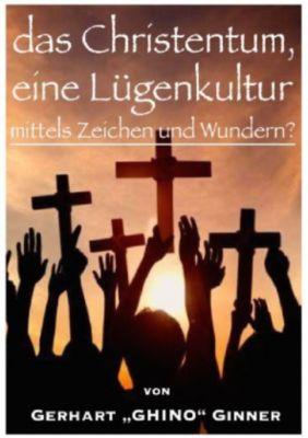 das Christentum, eine Lügenkultur mittels Zeichen und Wundern? - gerhart ginner pdf epub