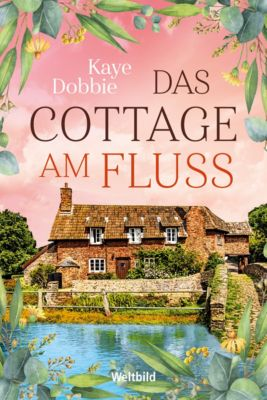 Das Cottage am Fluss, Kaye Dobbie