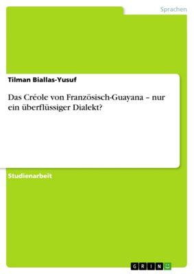 Das Créole von Französisch-Guayana – nur ein überflüssiger Dialekt?, Tilman Biallas-Yusuf