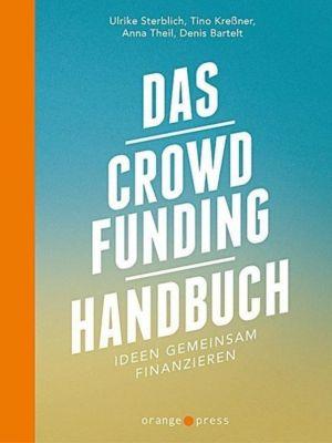 Das Crowdfunding-Handbuch, Denis Bartelt, Tino Kreßner, Ulrike Sterblich, Anna Theil