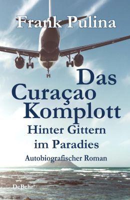 Das Curaçao-Komplott - Hinter Gittern im Paradies - Autobiografischer Roman, Frank Pulina
