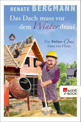 Das Dach muss vor dem Winter drauf, Renate Bergmann