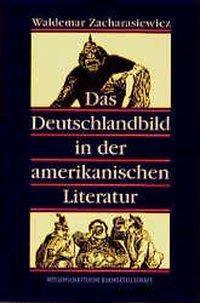 Das Deutschlandbild in der amerikanischen Literatur, Waldemar Zacharasiewicz