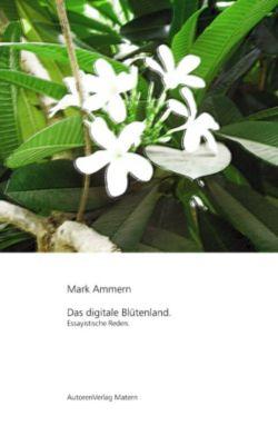 Das digitale Blütenland, Mark Ammern