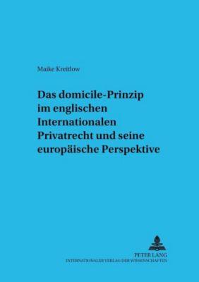 Das domicile-Prinzip im englischen Internationalen Privatrecht und seine europäische Perspektive, Maike Kreitlow