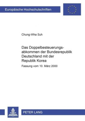 Das Doppelbesteuerungsabkommen der Bundesrepublik Deutschland mit der Republik Korea, Chung-Wha Suh
