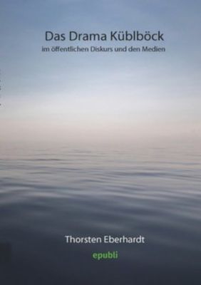 Das Drama Küblböck im öffentlichen Diskurs und den Medien - Thorsten Eberhardt |