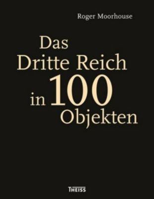 Das Dritte Reich in 100 Objekten, Roger Moorhouse