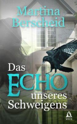 Das Echo unseres Schweigens, Martina Berscheid