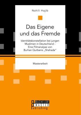 Das Eigene und das Fremde. Identitätskonstellation bei jungen Muslimen in Deutschland - Eine Filmanalyse von Burhan Qurb, Nahili Hajib