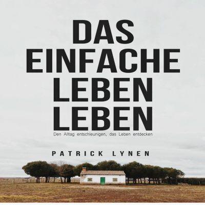 DAS EINFACHE LEBEN LEBEN, Patrick Lynen