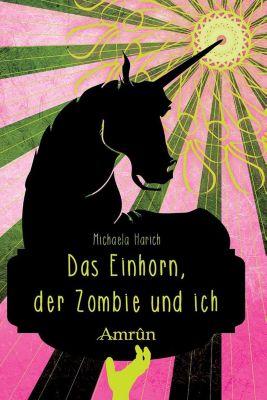 Das Einhorn, der Zombie und ich, Michaela Harich