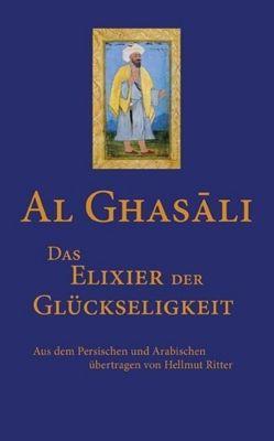 Das Elixier der Glückseligkeit, Abu Hamid Muhammad Al- Ghazali