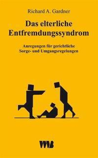Das elterliche Entfremdungssyndrom (Parental Alienation Syndrome/PAS), Richard A. Gardner
