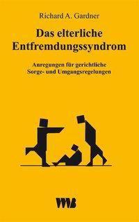 Das elterliche Entfremdungssyndrom (Parental Alienation Syndrome/PAS), Richard A. Gardner