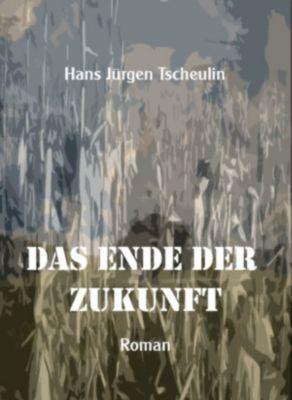 Das Ende der Zukunft, Hans Jürgen Tscheulin