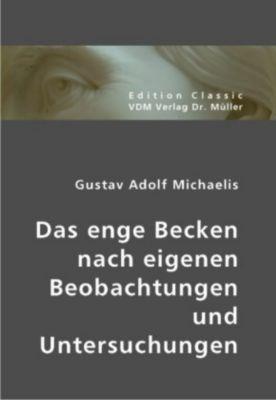Das enge Becken nach eigenen Beobachtungen und Untersuchungen, Gustav A. Michaelis