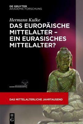 Das europäische Mittelalter - Ein eurasisches Mittelalter?, Hermann Kulke