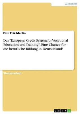 Das European Credit System for Vocational Education and Training. Eine Chance für die berufliche Bildung in Deutschland?, Finn Erik Martin