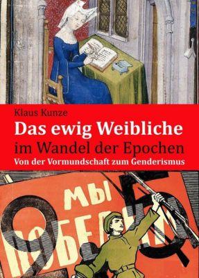 Das ewig Weibliche im Wandel der Epochen - Klaus Kunze |
