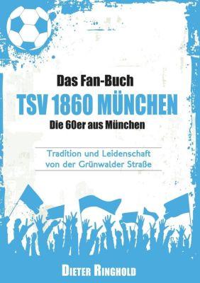 Das Fan-Buch TSV 1860 München - Die 60er aus München, Dieter Ringhold