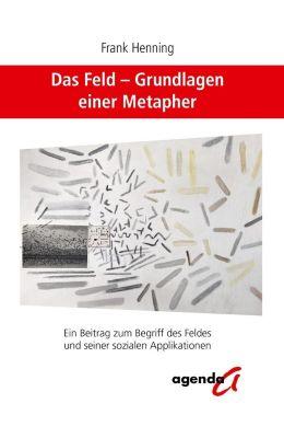 Das Feld - Grundlagen einer Metapher, Frank Henning