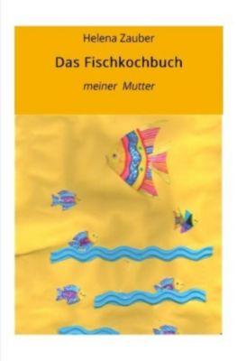 Das Fischkochbuch - Helena Zauber |
