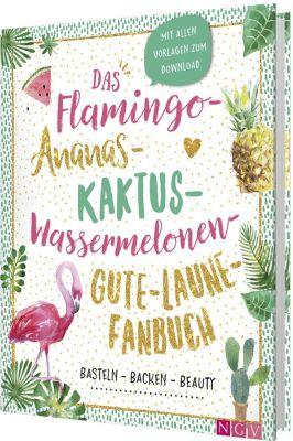 Das Flamingo-Ananas-Kaktus-Wassermelonen-Gute-Laune-Fanbuch