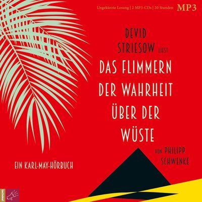 Das Flimmern der Wahrheit über der Wüste, 2 MP3-CDs, Philipp Schwenke