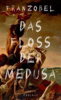 Das Floß der Medusa, Franzobel