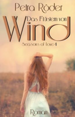 Das Flüstern von Wind - Seasons of Love Reihe / Band 4, Petra Röder