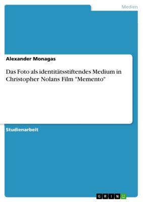 Das Foto als identitätsstiftendes Medium in Christopher Nolans Film Memento, Alexander Monagas