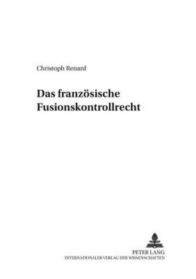 Das französische Fusionskontrollrecht, Christoph Renard