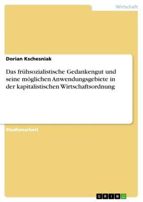 Das frühsozialistische Gedankengut und seine möglichen Anwendungsgebiete in der kapitalistischen Wirtschaftsordnung, Dorian Kschesniak