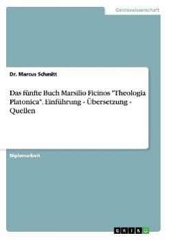 Das fünfte Buch Marsilio Ficinos Theologia Platonica. Einführung - Übersetzung - Quellen, Marcus Schmitt