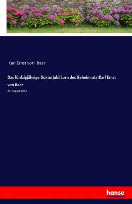 Das fünfzigjährige Doktorjubiläum des Geheimrats Karl Ernst von Baer - Karl Ernst von Baer  