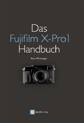 Das Fujifilm X-Pro1 Handbuch, Rico Pfirstinger